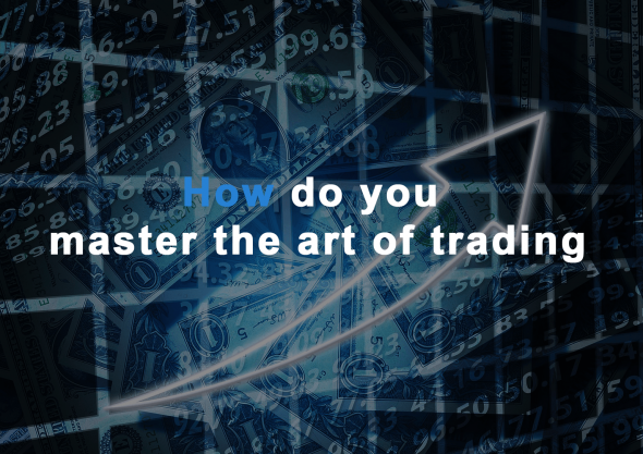 How Do You Master The Art Of Trading!