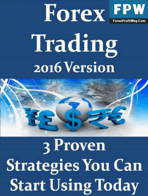 Download Forex Trading 3 Proven Strategies 2016 Version You Can Start Using Today Forex Ebook PDF